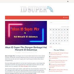 Akun ID Super Pkv Dengan Berbagai Hal Menarik Di Dalamnya