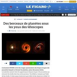 Des berceaux de planètes sous les yeux des télescopes