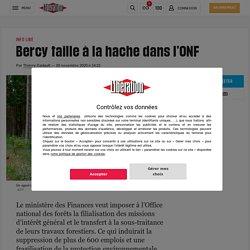 (9) Bercy taille à la hache dans l'ONF