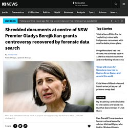Shredded documents at centre of NSW Premier Gladys Berejiklian grants controversy recovered by forensic data search - ABC News