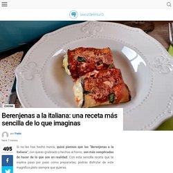 Berenjenas a la italiana: una receta más sencilla de lo que imaginas - La voz del muro
