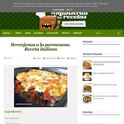Berenjenas a la parmesana. Receta italiana - El Monstruo de las Recetas