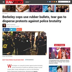 Berkeley cops use rubber bullets, tear gas to disperse protests against police brutality
