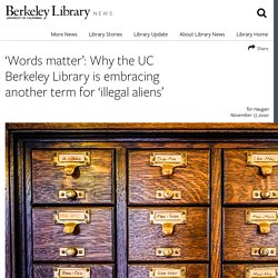 'Words Matter': Why The UC Berkeley Library Is Embracing Another Term For 'Illegal Aliens'