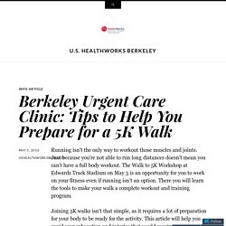 Berkeley Urgent Care Clinic: Tips to Help You Prepare for a 5K Walk