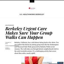 Berkeley Urgent Care Makes Sure Your Group Walks Can Happen