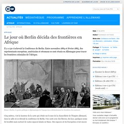 Le jour où Berlin décida des frontières en Afrique