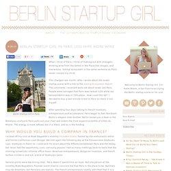 Berlin Startup Girl In Paris: Less Hype, More Wine