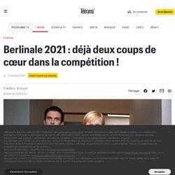 Berlinale 2021 : déjà deux coups de cœur dans la compétition !
