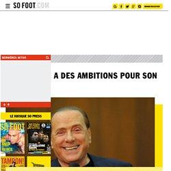 Berlusconi a des ambitions pour son Milan