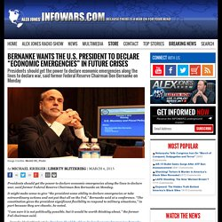 "» Bernanke Wants the U.S. President to Declare ""Economic Emergencies"" in Future Crises Alex Jones' Infowars: There's a war on for your mind!"