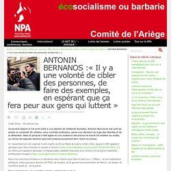ANTONIN BERNANOS :« Il y a une volonté de cibler des personnes, de faire des exemples, en espérant que ça fera peur aux gens qui luttent »