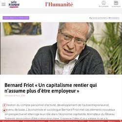 Bernard Friot « Un capitalisme rentier qui n'assume plus d'être employeur