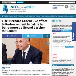 Fisc: Bernard Cazeneuve efface le Redressement fiscal de la belle-mère de Gérard Larcher :450.000 €