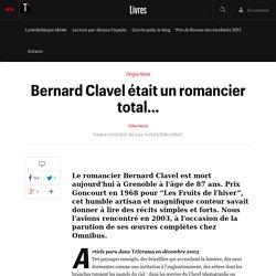 Bernard Clavel était un romancier total… - telerama.fr