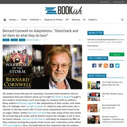 "Bernard Cornwell on Adaptations: ""Stand back and let them do what they do best"""