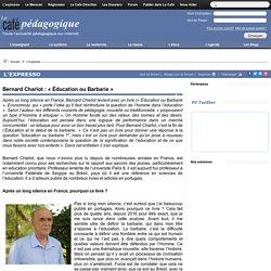 Bernard Charlot : « Éducation ou Barbarie »