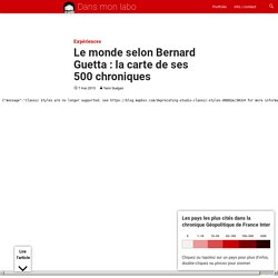 Le monde selon Bernard Guetta: la carte de ses 500 chroniques
