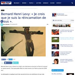 """Bernard Henri Levy: """"Je crois que je suis la réincarnation de Jésus""""."""