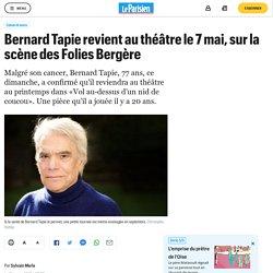 Bernard Tapie revient au théâtre le 7 mai, sur la scène des Folies Bergère