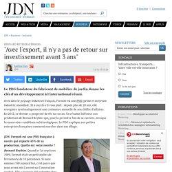 """Bernard Reybier (Fermob):""""Avec l'export, il n'y a pas de retour sur investissement avant 3ans"""""""