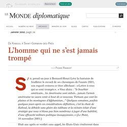 Bernard-Henri Lévy, l'homme qui ne s'est jamais trompé, par Pierre Rimbert (Le Monde diplomatique, janvier 2010)