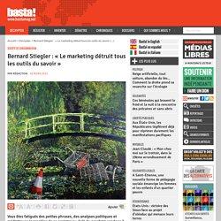 Bernard Stiegler : « Le marketing détruit tous les outils du savoir »