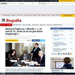 Bernard Tapie au «Monde»: «Je suis K.-O., mais ça ne va pas durer longtemps»