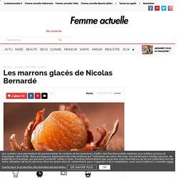 Les marrons glacés de Nicolas Bernardé - Recettes - Femme Actuelle