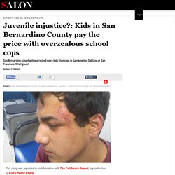Juvenile injustice?: Kids in San Bernardino County pay the price with overzealous school cops