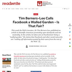 Tim Berners-Lee Calls Facebook a Walled Garden - Is That Fair?