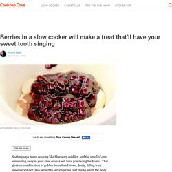 Berries in a slow cooker will make a treat that'll have your sweet tooth singing