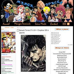 Berserk Tomes 01 à 34 + Chapitres 305 à 309 FR - Manga Space - Manga Scantrad en DDL et Lecture En Ligne - Naruto Scan 597 FR - Bleach Scan 503 FR - One Piece Scan 677 FR - Fairy Tail Scan 294 - Bakuman Scan 168 - Reborn 397