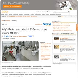 Italy's Bertazzoni to build €55mn-cookers factory in EgyptManufacturing