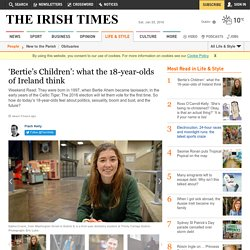 'Bertie's Children': what the 18-year-olds of Ireland think