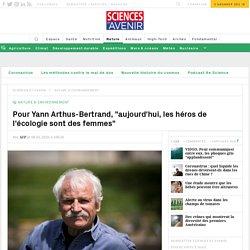 """Pour Yann Arthus-Bertrand, """"aujourd'hui, les héros de l'écologie sont des femmes"""""""