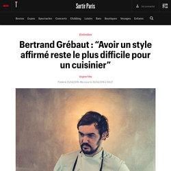 """Bertrand Grébaut : """"Avoir un style affirmé reste le plus difficile pour un cuisinier"""" - Sortir"""