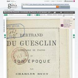 Bertrand Du Guesclin, et son époque / par Charles Buet