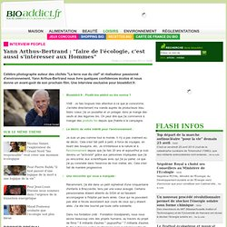 """Yann Arthus-Bertrand : """"faire de l'écologie, c'est aussi s'intéresser aux Hommes"""""""