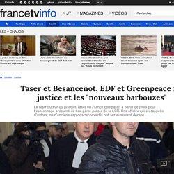 """Taser et Besancenot, EDF et Greenpeace : la justice et les """"nouveaux barbouzes"""""""
