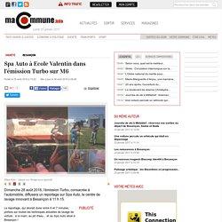 Besançon : Spa Auto à Ecole Valentin dans l'émission Turbo sur M6 actualité Besançon Franche-Comté