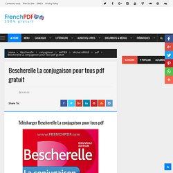 Bescherelle La conjugaison pour tous pdf gratuit - Livres PDF de FrenchPDF Télécharger livres pdf