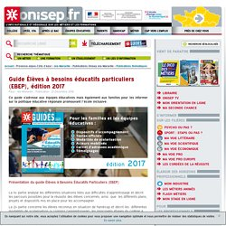 Guide Élèves à besoins éducatifs particuliers (EBEP), édition 2017 - Onisep