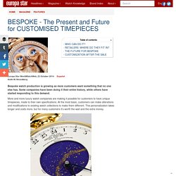 BESPOKE - The Present and Future for CUSTOMISED TIMEPIECES