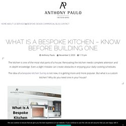 What Is A Bespoke Kitchen – Know Before Building One