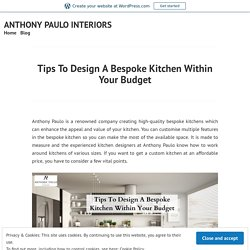 Tips To Design A Bespoke Kitchen Within Your Budget – ANTHONY PAULO INTERIORS