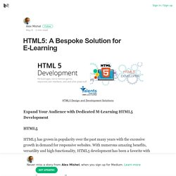 HTML5: A Bespoke Solution for E-Learning – Alex Mishel – Medium