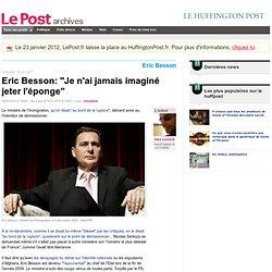 """Eric Besson: """"Je n'ai jamais imaginé jeter l'éponge"""" - LePost.fr"""