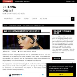 Luc Besson praises Rihanna's work ethic - RIHANNA ONLINE