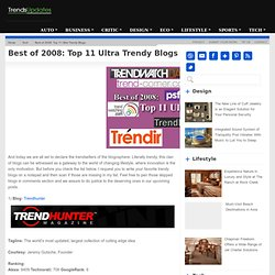 Best of 2008: Top 11 Ultra Trendy Blogs | Trends Updates - Mozil